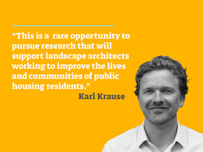 "A picture of LAF Fellow Karl Krause on a yellow background accompanied by the quote ""This is a rare opportunity to pursue research that will support landscape architects working to improve the lives and communities of public housing residents"" in white text."
