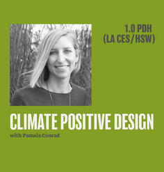 TEXT: 1.0 PDH (LA CES/HSW), CLIMATE POSITIVE DESIGN with Pamela Conrad on green background with black and white portrait of Pamela
