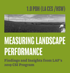 "TEXT: ""1.0 LA CES CEU (HSW)/ Measuring Landscape Performance: Findings & Insights from LAF's 2019 CSI Program"""