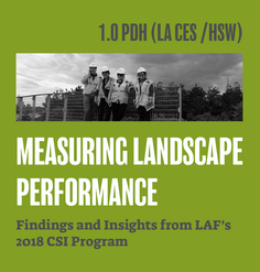 "TEXT: ""1.0 LA CES CEU (HSW)/ Measuring Landscape Performance: Findings & Insights from LAF's 2018 CSI Program"""