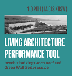 "TEXT: ""1.0 PDH (LA CES/HSW) Living Architecture Performance Tool: Revolutionizing Green Roof and Green Wall Performance"""