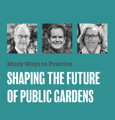 "TEXT: ""Many Ways to Practice: Shaping the Future of Public Gardens"""