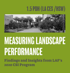 "TEXT: ""1.5 LA CES CEU (HSW)/ Measuring Landscape Performance: Findings & Insights from LAF's 2020 CSI Program"""