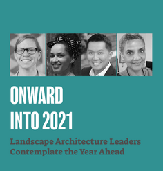 "TEXT ""Onward into 2021: Landscape architecture leaders contemplate the year ahead"""
